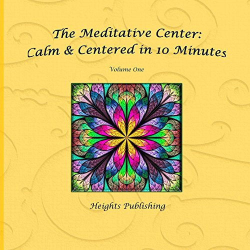 Calm & Centered in 10 Minutes The Meditative Center Volume One