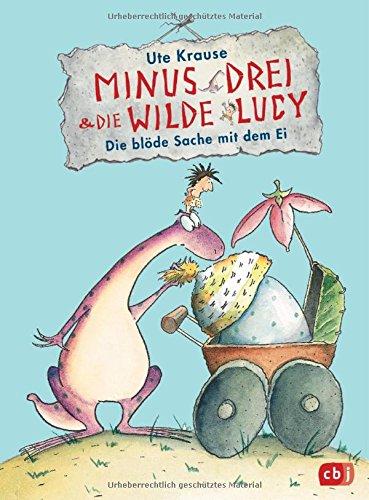 Minus Drei und die wilde Lucy - Die blöde Sache mit dem Ei (Die Minus Drei und die wilde Lucy-Reihe, Band 4)