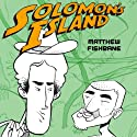 Solomon's Island Audiobook by Matthew Fishbane Narrated by Matthew Fishbane