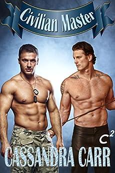 Civilian Master: A Male/Male BDSM Military Romance (Unconditional Surrender) by [Carr, Cassandra]