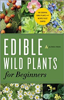 Edible Wild Plants for Beginners: The Essential Edible Plants and Recipes to Get Started by [Althea Press]