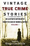 Vintage True Crime Stories: An Illustrated Anthology of Forgotten Cases of Murder & Mayhem (Volume 1) by  Frank Dalton O'Sullivan in stock, buy online here