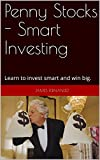 Penny Stocks - Smart Investing: Learn to invest smart and win big.