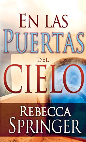 En las Puertas Cielo (Within Heavens Gates  Spanish Edition) [Rebecca Springer] (Tapa Blanda)