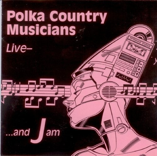Polka Country Musicians Live - ...and Jam (1995-05-03)