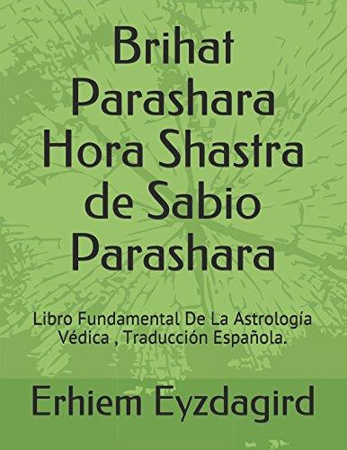 Brihat Parashara Hora Shastra de Sabio Parashara: Libro Fundamental De La Astrologia Vedica, Traduccion Española. (Spanish Edition) [Eyzdagird, Erhiem] (Tapa Blanda)
