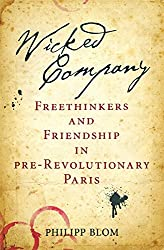 Wicked Company: Radical Freethinkers and Friendship in Pre-Revolutionary Paris