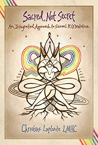 Sacred, Not Secret: An Integrated Approach to Sexual (R)Evolution by Become Integrated