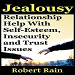 Jealousy : Relationship Help with Jealousy, Self-Esteem, Insecurity and Trust Issues  | Robert Rain