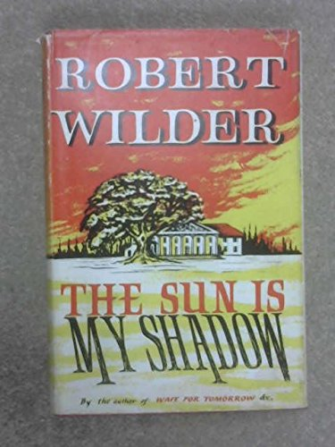 The Sun Is My Shadow by Robert Wilder