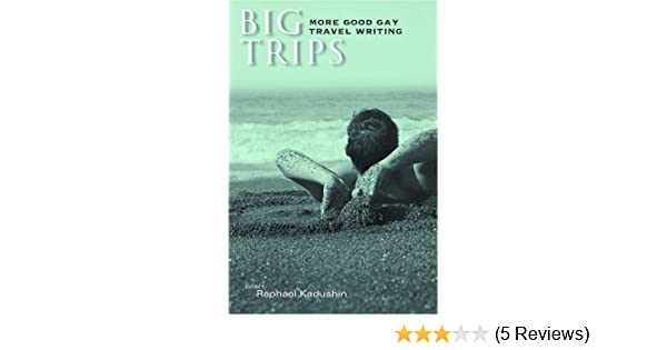 Big Trips More Good Gay Travel Writing