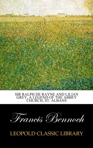 Download Sir Ralph de Rayne and Lilian Grey, a legend of the abbey church, St. Albans PDF