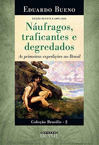 Náufragos, traficantes e degredados: As primeiras expedições ao Brasil (Brasilis Livro 2)