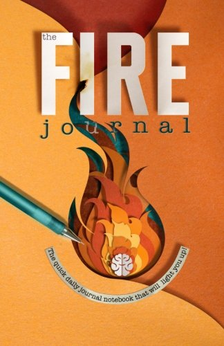 The Fire Journal: The quick daily journal notebook that will light you up!