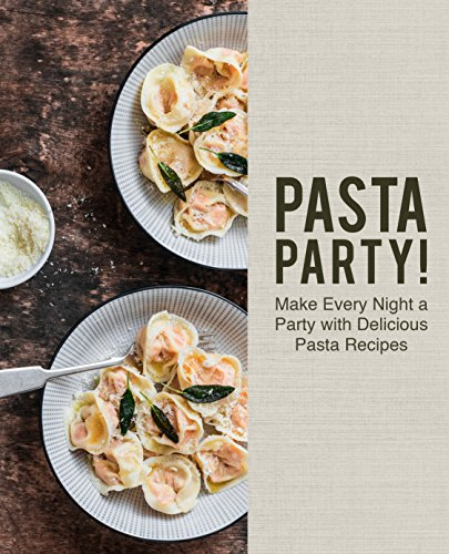 Pasta Party!: Make Every Night a Party with Delicious Pasta Recipes by BookSumo Press