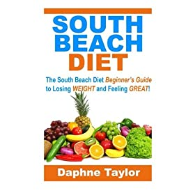 South Beach Diet: The South Beach Diet Beginners Guide to Losing Weight and Feeling Great! (south beach diet, south beach diet beginners guide, south beach diet recipes)