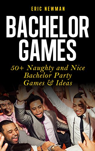 Bachelor Ideas (Bachelor Party: Drinking Games & Fun Games Ideas For a Men Only (Drinking, Party, Guys Night Out, Bar Games))