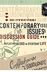 Coffeehouse Theology Contemporary Issues Discussion Guide: Reflecting on God in Everyday Life
