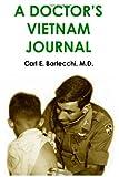 A Doctor's Vietnam Journal, Carl E. Bartecchi, 1430309490