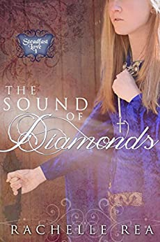 The Sound of Diamonds (Steadfast Love Book 1) by [Rea, Rachelle]