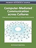 Computer-Mediated Communication Across Cultures : International Interactions in Online Environments, , 160960833X