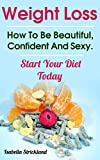 Weight Loss: How To Be Beautiful, Confident And Sexy. Start Your Diet Today