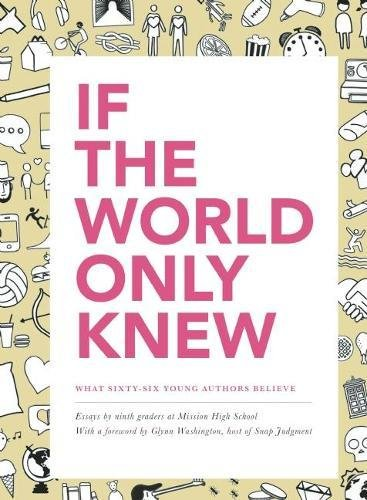 If the World Only Knew: What Sixty-Six High School Students Believe: 826 Valencia's 2015 Young Authors' Book Project (Washington School Student Collection)