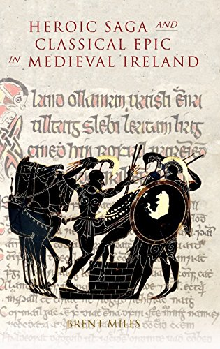 Heroic Saga and Classical Epic in Medieval Ireland (Studies in Celtic History)
