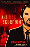 Front cover for the book The Red Scorpion : The True Story of a Ruthless Russian Mob Boss's Dramatic Redemption by Rami Kivisalo
