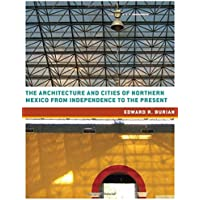 The Architecture and Cities of Northern Mexico from Independence to the Present (Roger Fullington Series in Architecture)