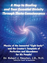 A MAP TO HEALING AND YOUR ESSENTIAL DIVINITY THROUGH THETA CONSCIOUSNESS: The Physics of the Immortal