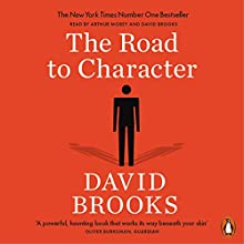 The Road to Character | Livre audio Auteur(s) : David Brooks Narrateur(s) : David Brooks, Arthur Morey
