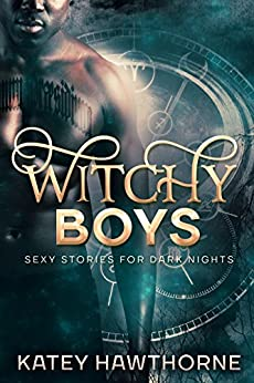 Witchy Boys: Sexy Stories for Dark Nights by [Hawthorne, Katey]