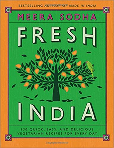Fresh India: 130 Quick, Easy, and Delicious Vegetarian Recipes for ...