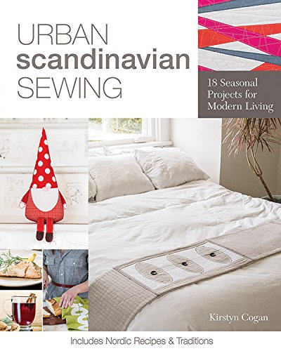 Urban Scandinavian Sewing: 18 Seasonal Projects for Modern Living