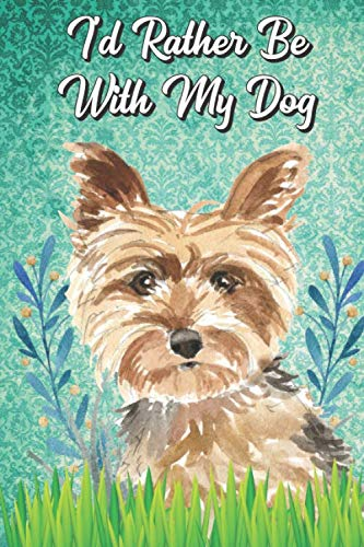 Pets Terriers Yorkshire - I'd Rather Be With My Dog: Yorkshire Terrier Pet Dog Funny Notebook Journal. Hilarious Gag Book For Friends and Pet Owners. Great For School Home ... Drawing, Sketching, Notes or Daily Planner