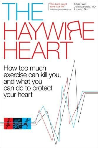 The Haywire Heart: How too much exercise can kill you, and what you can do to protect your heart Exercise Heart