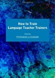 How to Train Language Teacher Trainers, Diadori, Pierangela, 1443840238