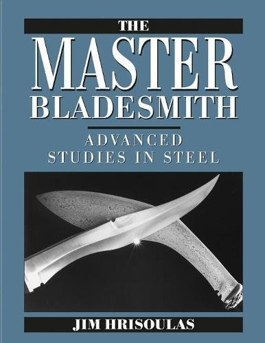 Master Bladesmith: Advanced Studies in Steel