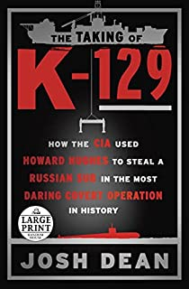 Book Cover: The Taking of K-129: How the CIA Used Howard Hughes to Steal a Russian Sub in the Most Daring Covert Operation in History