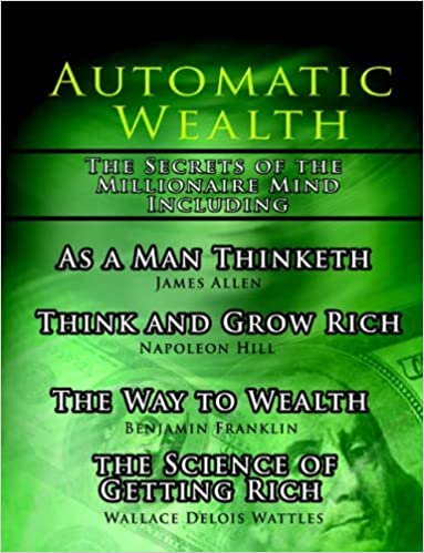 Book Automatic Wealth I: The Secrets of the Millionaire Mind-Including: As a Man Thinketh, the Science of Getting Rich, the Way to Wealth & Think and Grow Rich by Napoleon Hill (2006-05-01)