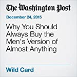 Why You Should Always Buy the Men's Version of Almost Anything | Danielle Paquette