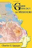 Roadside Geology of Missouri, Charles G. Spencer, 087842573X