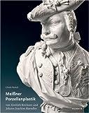 Die figuerliche Porzellanplastik von Gottlieb Kirchner und Johann Joachim Kaendler, Pietsch, Ulrich, 3777432652