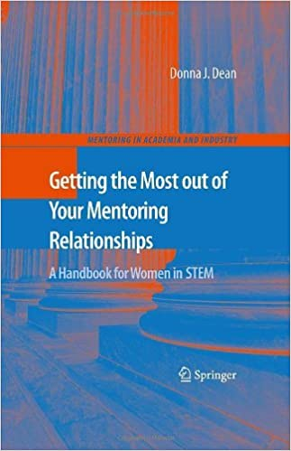 Getting the Most out of Your Mentoring Relationships A Handbook for Women in STEM by Dean, Donna J. [Springer,2009] (Paperback)