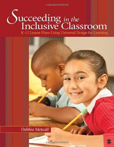 Succeeding in the Inclusive Classroom: K-12 Lesson Plans Using Universal Design for Learning