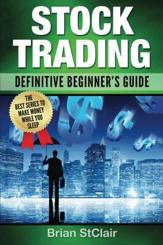 Stock Trading: Definitive Beginner's Guide (Stock Investing, Stocks, Penny Stocks, Investing, Investment)