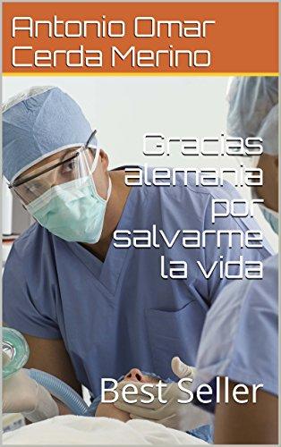 Descargar Libro Gracias Alemania Por Salvar Mi Vida Del Cancer: Best Seller Antonio Omar Cerda Merino