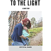 To The Light: A Short Story
