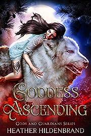 Goddess Ascending: A Reverse Harem Fantasy Romance (Gods and Guardians Book 1)